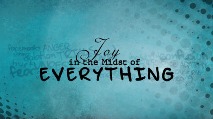 Joy in the Midst of Everything