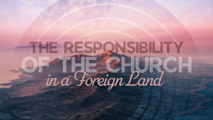 The Responsibility of the Church in a Foreign Land