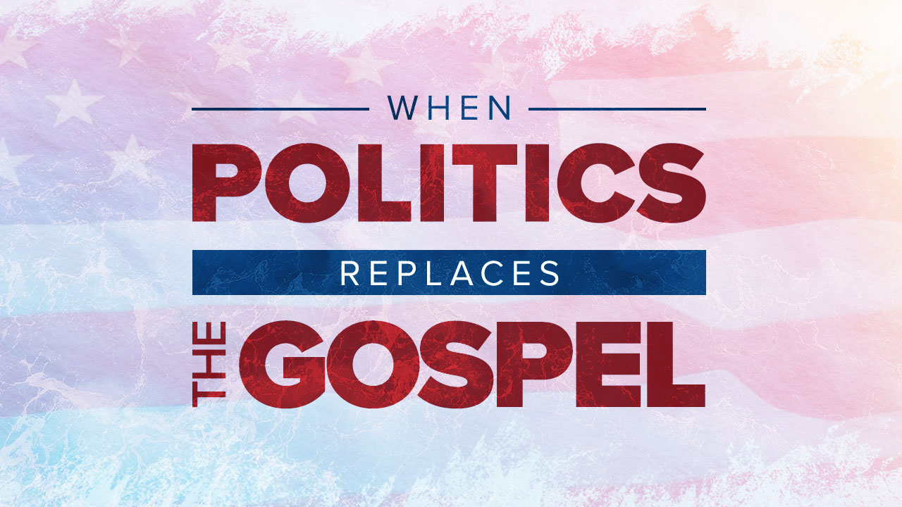 When Politics Replaces the Gospel