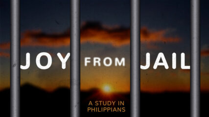 Joy from Jail: A Study in Philippians, Part 1