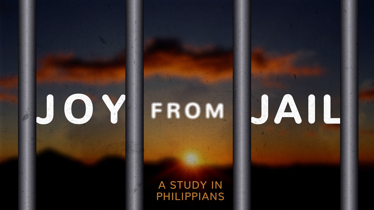 Joy from Jail: A Study in Philippians, Part 3