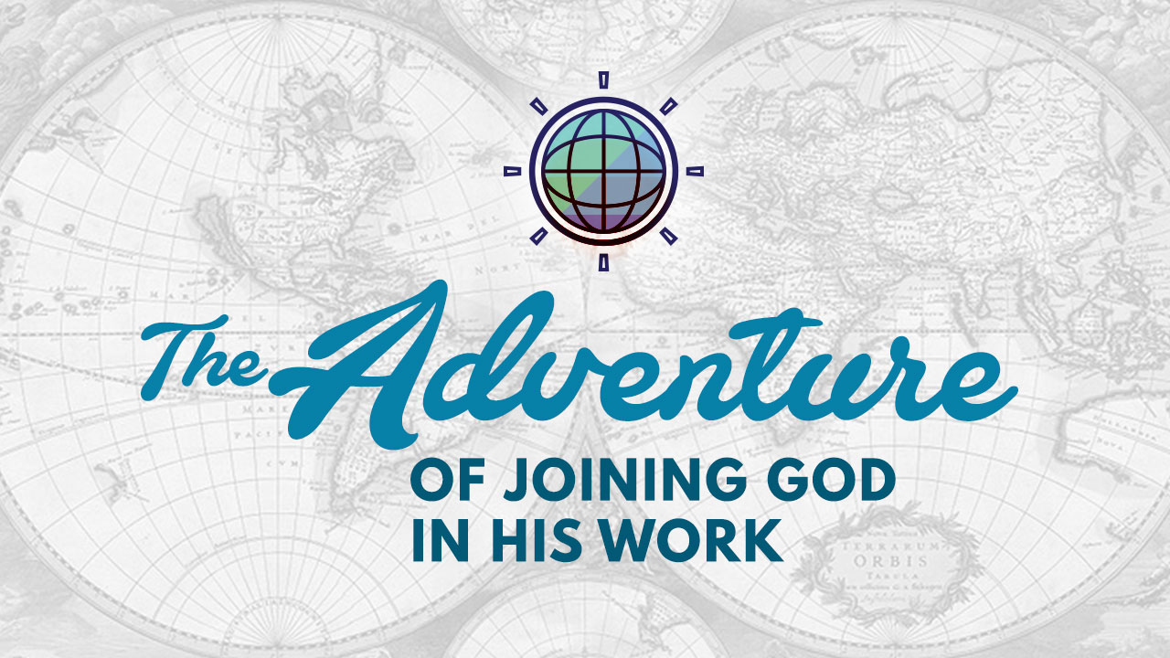 The Adventure of Joining God in His Work