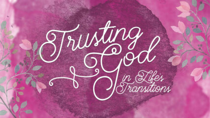 Trusting God in Life's Transitions, Session 3