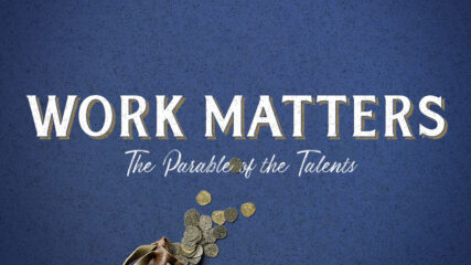 Work Matters: The Parable of the Talents, Part 2