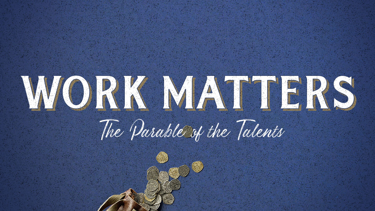 Work Matters: The Parable of the Talents, Part 1