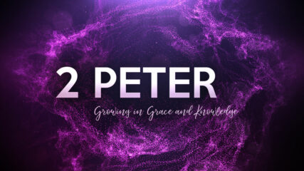 2 Peter: Growing in Grace and Knowledge, Part 3