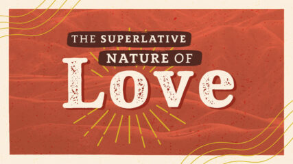 The Superlative Nature of Love, Part 2
