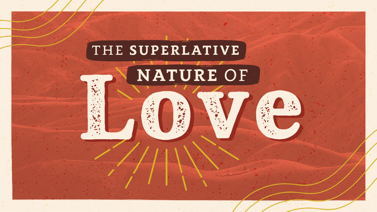 The Superlative Nature of Love, Part 1