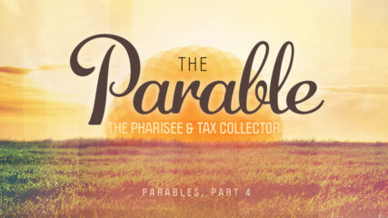 Parables, Part 4: The Pharisee and the Tax Collector