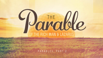 Parables, Part 2: The Rich Man and Lazarus