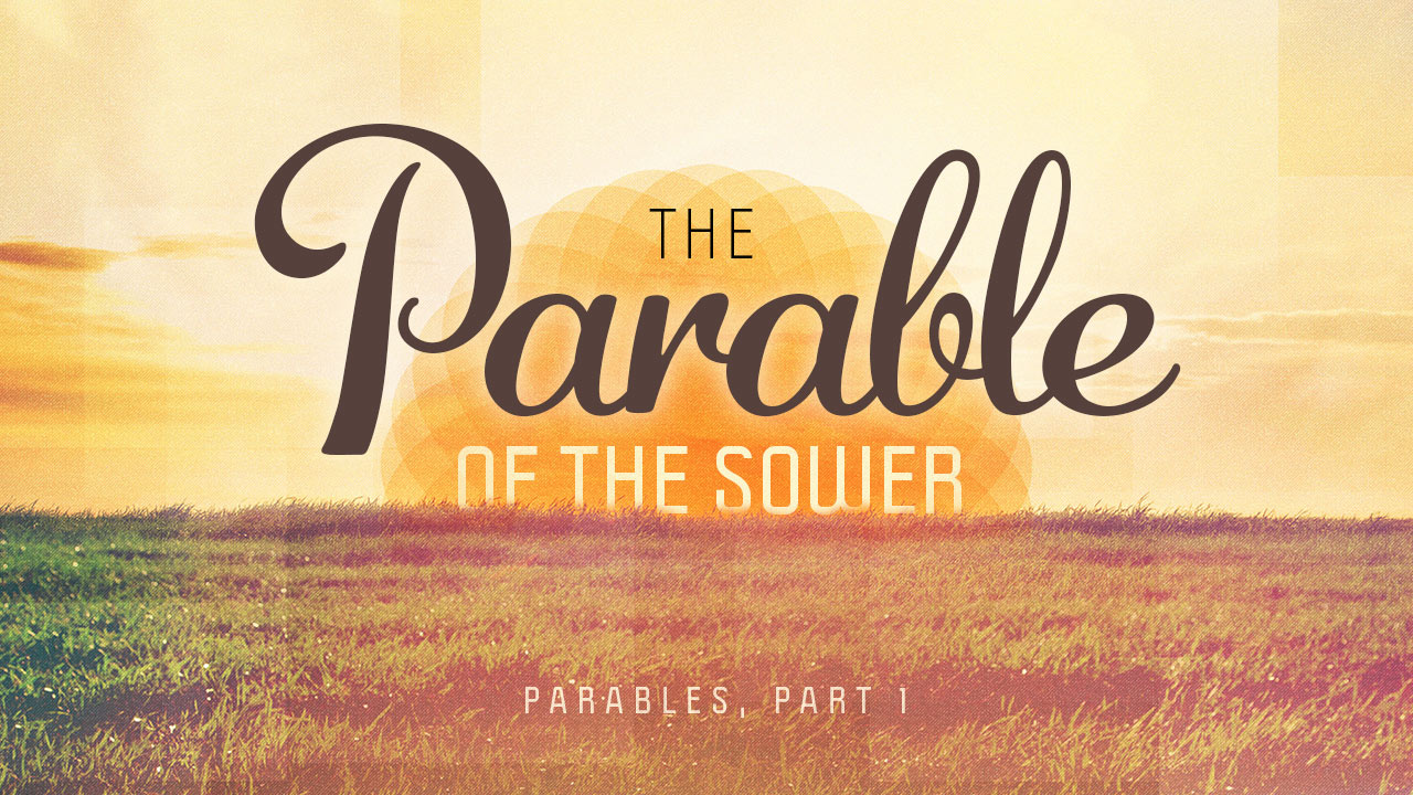Parables, Part 1: The Parable of the Sower