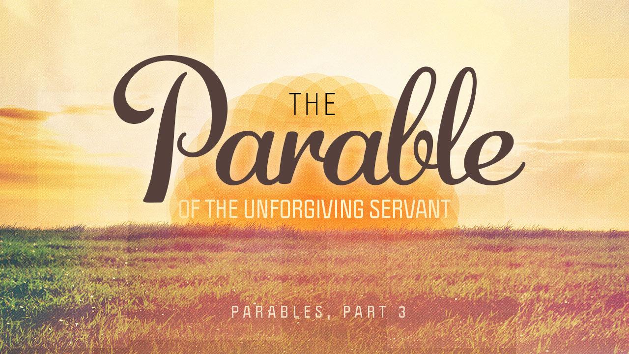 Parables, Part 3: The Unforgiving Servant